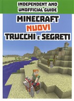 Minecraft nuovi trucchi e segreti. Indipendent and unofficial guide