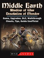 Middle Earth Shadow of War Desolation of Mordor, Game, Upgrades, DLC, Walkthrough, Cheats, Tips, Guide Unofficial