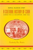 A Cultural History of Cuba during the U.S. Occupation, 1898-1902