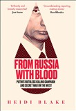 From Russia with Blood: Putin's Ruthless Killing Campaign and Secret War on the West