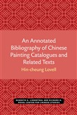 An Annotated Bibliography of Chinese Painting Catalogues and Related Texts