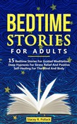 Bedtime Stories For Adults: 15 Bedtime Stories For Guided Meditation, Deep Hypnosis For Stress Relief And Positive Self-Healing For The Mind And Body