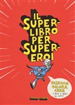 Il superlibro per supereroi