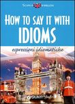 how to say it with idioms...