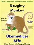 Dual Language English German: Naughty Monkey Helps Mr. Carpenter - Übermütiger Affe hilft Herrn Tischler - Learn German Collection