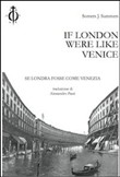If London were like Venice-Se Londra fosse come Venezia. Ediz. bilingue
