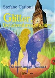 Glitter, the adventures of a fairy. The fairy trilogy. Vol. 1