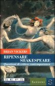 Ripensare Shakespeare. Questioni di critica contemporanea
