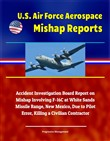 U.S. Air Force Aerospace Mishap Reports: Accident Investigation Board Report on Mishap Involving F-16C at White Sands Missile Range, New Mexico, Due to Pilot Error, Killing a Civilian Contractor