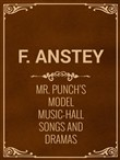Mr. Punch's Model Music-Hall Songs And Dramas