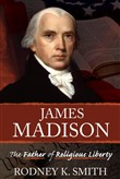 James Madison: The Father of Religious Liberty
