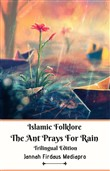 Islamic Folklore The Ant Prays For Rain Trilingual Edition