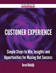 Customer Experience - Simple Steps to Win, Insights and Opportunities for Maxing Out Success