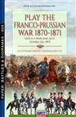Play the Franco-Prussian war 1870-1871-Gioca a wargame alla guerra del 1870