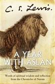 A Year With Aslan: Words of Wisdom and Reflection from the Chronicles of Narnia