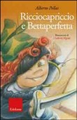 Ricciocapriccio e Bettaperfetta. Ediz. illustrata. Con CD Audio