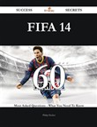 FIFA 14 60 Success Secrets - 60 Most Asked Questions On FIFA 14 - What You Need To Know