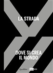 La strada. Dove si crea il mondo-The street. Where the world is made. Ediz. bilingue. Vol. 1