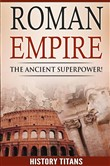ROMAN EMPIRE: The Ancient Superpower