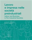 Lavoro e impresa nelle società pre-industriali-Labour and business in pre-industrial societies