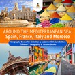 Around the Mediterranean Sea : Spain, France, Italy and Morocco | Geography Books for Kids Age 9-12 Junior Scholars Edition | Children's Geography & Culture Books