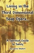 Living in the Third Dimensional Soap Opera... A Spiritual Guide to Sanity