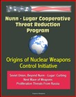 Nunn: Lugar Cooperative Threat Reduction Program: Origins of Nuclear Weapons Control Initiative, Soviet Union, Beyond Nunn - Lugar: Curbing Next Wave of Weapons Proliferation Threats From Russia