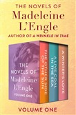 The Novels of Madeleine L'Engle Volume One