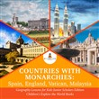 Countries with Monarchies : Spain, England, Vatican, Malaysia | Geography Lessons for Kids Junior Scholars Edition | Children's Explore the World Books