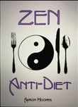 Zen Anti-Diet: Mindful Eating for Health, Vitality and Weightloss
