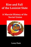 Rise and Fall of the Leninist State: A Marxist History of the Soviet Union