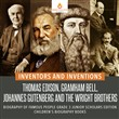 Inventors and Inventions : Thomas Edison, Gramham Bell, Johannes Gutenberg and the Wright Brothers | Biography of Famous People Grade 3 Junior Scholars Edition | Children's Biography Books