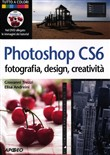 Photoshop CS6. Fotografia, designer, creatività. Con DVD