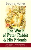 The World of Peter Rabbit & His Friends: 14 Children's Books with 450+ Original Illustrations by the Author