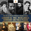 The Life and Works of History's Greatest Artists : Leonardo da Vinci, Michelangelo, Rembrandt and Pablo Picasso | Biography Book for Kids Junior Scholars Edition | Children's Biography Books