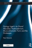 György Ligeti's Le Grand Macabre: Postmodernism, Musico-Dramatic Form and the Grotesque