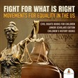 Fight For What Is Right : Movements for Equality in the US | Civil Rights Books for Children Junior Scholars Edition | Children's History Books