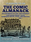 The Comic Almanack An Ephemeris in Jest and Earnest, Containing Merry Tales, Humerous Poetry, Quips, and Oddities Vol 1 (of 2)