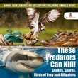 These Predators Can Kill! Snakes, Sharks, Birds of Prey and Alligators | Animal Book Junior Scholars Edition | Children's Animals Books