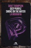 Deep Purple. Smoke on the water. La biografia