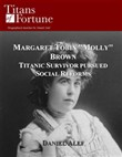 "Margaret Tobin ""Molly"" Brown: Titanic Survivor Pursued Social Reforms"