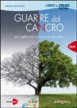 Guarire dal cancro. DVD + libro