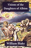 Visions of the Daughters of Albion (Illuminated Manuscript with the Original Illustrations of William Blake)
