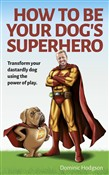how to be your dog's supe...