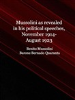 Mussolini as revealed in his political speeches, November 1914-August 1923