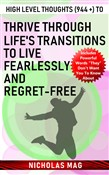 High Level Thoughts (944 +) to Thrive Through Life's Transitions to Live Fearlessly and Regret-free