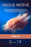 Vagus Nerve: 3 books in 1: Improve your Natural Healing, Reduce Anxiety, Depression, PTSD with Self-Help Exercises, Vagus Nerve Stimulation and Polyvagal Theory