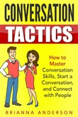 Conversation Tactics: How to Master Conversation Skills, Start a Conversation, and Connect with People