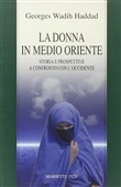 La donna in Medio Oriente. Storia e prospettive a confronto con l'Occidente