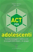 ACT per adolescenti. Trattare teenager e adolescenti in terapia individuale e di gruppo